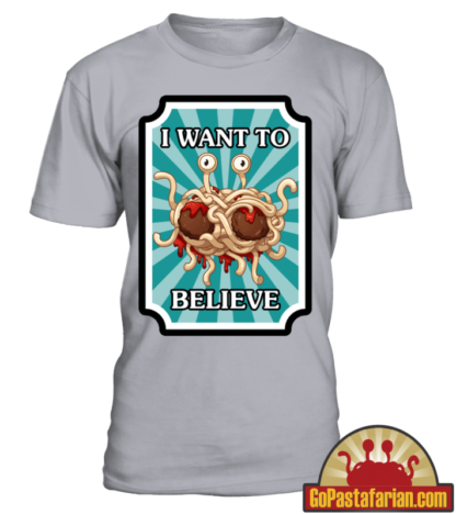 I want to believe in Flying Spaghetti Monster   Pastafarian T shirt