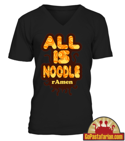 All is Noodle rAmen   Pastafarian shirts