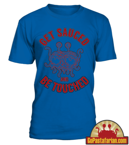 Get Sauced and Be touched   Pastafarian T shirts