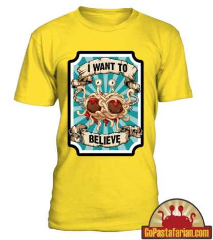 I want to believe in Flying Spaghetti Monster T shirt