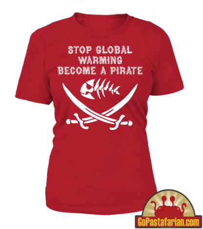 Stop Global Warming Become a Pirate   Pastafarian T shirts Woman