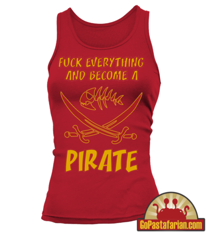 Woman Tank   Fuck everything and become a Pirate