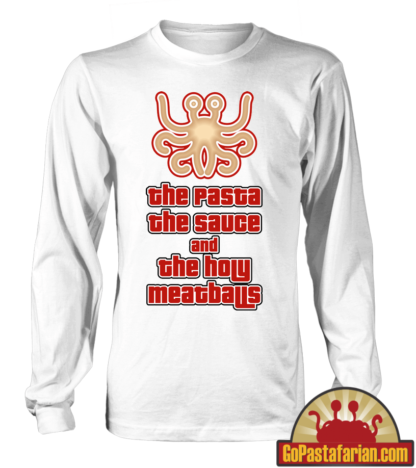 The pasta The sauce and The holy meatballs   Long sleeve Pastafarian T shirts