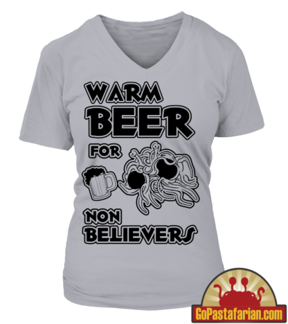 Warm beer for non believers   Funny Pastafarian T shirt for women