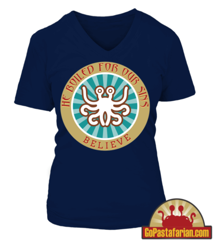 He boiled for our sins   Believe   Pastafarian women T shirts