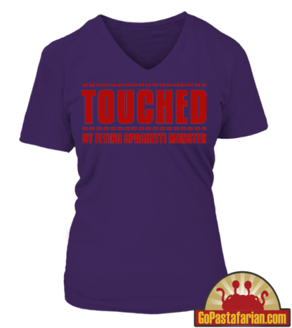 Touched by Flying Spaghetti monster   Pastafarian Women T shirts