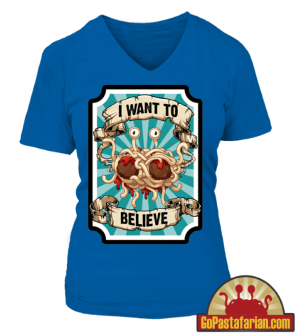 I want to believe in Flying Spaghetti Monster Women T shirts