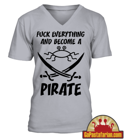 Fuck everything and become a Pirate T shirt
