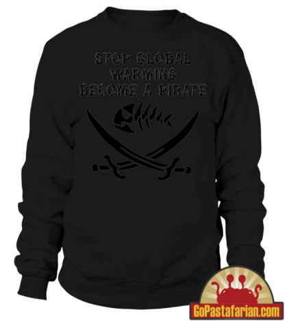 Stop Global Warming Become a Pirate   Sweater | Long Sleeve T shirt