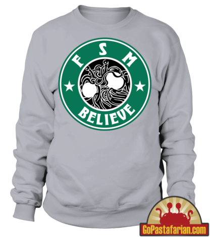 FSM Believe   Starbucks Parody   Pastafarian L/S T shirt and Sweater