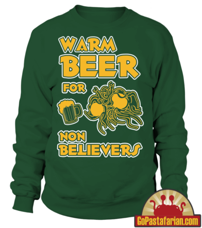 Warm beer for non Believers   Funny Pastafarian Sweater and L/S T shirt
